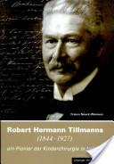 Robert Hermann Tillmanns (1844-1927), ein Pionier der Kinderchirurgie in Leipzig
