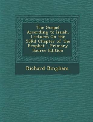The Gospel According to Isaiah, Lectures on the 53rd Chapter of the Prophet - Primary Source Edition