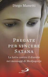Pregare per vincere Satana. La lotta contro il diavolo nei messaggi di Medjugorje