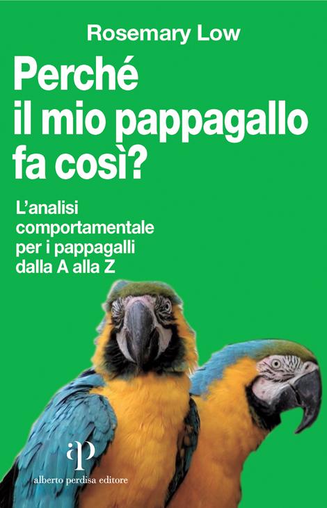 Perché il mio pappagallo fa così? L'analisi comportamentale per i pappagalli dalla A alla Z