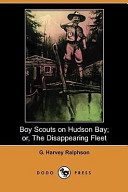 Boy Scouts on Hudson Bay; Or, the Disappearing Fleet (Dodo Press)