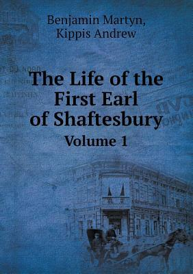 The Life of the First Earl of Shaftesbury Volume 1