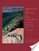 Amphibians and Reptiles of Baja California, Including Its Pacific Islands, and the Islands in the Sea of Corte ́s