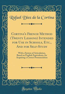 Cortina's French Method (Twenty Lessons) Intended for Use in Schools, Etc., And for Self-Study