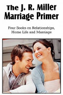 The J R Miller Marriage Primer, the Marriage Alter, Girls Faults and Ideals, Young Men Faults and Ideals, Secrets of Happy Home Life