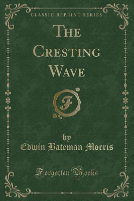 The Cresting Wave (Classic Reprint)
