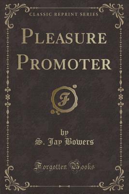 Pleasure Promoter (Classic Reprint)