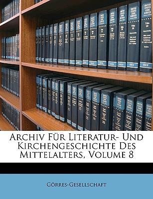 Archiv Fr Literatur- Und Kirchengeschichte Des Mittelalters, Volume 8