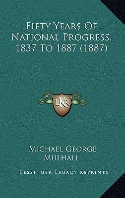 Fifty Years of National Progress, 1837 to 1887 (1887) Fifty Years of National Progress, 1837 to 1887 (1887)
