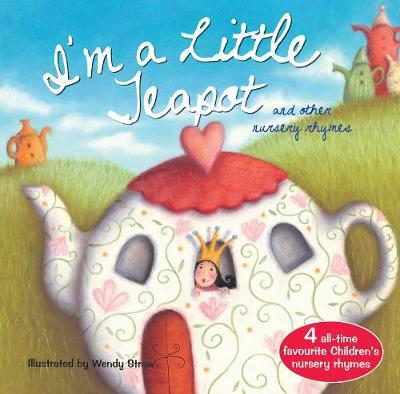 I'm a Little Teapot and Other Action Rhymes (20 Favourite Nursery Rhymes - Illustrated by Wendy Straw)