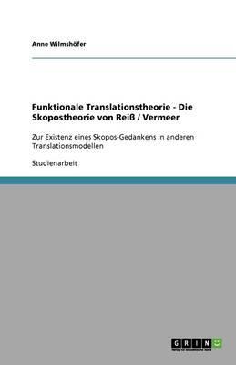 Funktionale Translationstheorie - Die Skopostheorie von Reiß / Vermeer