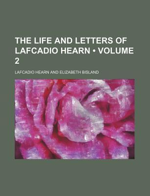 The Life and Letters of Lafcadio Hearn (Volume 2)