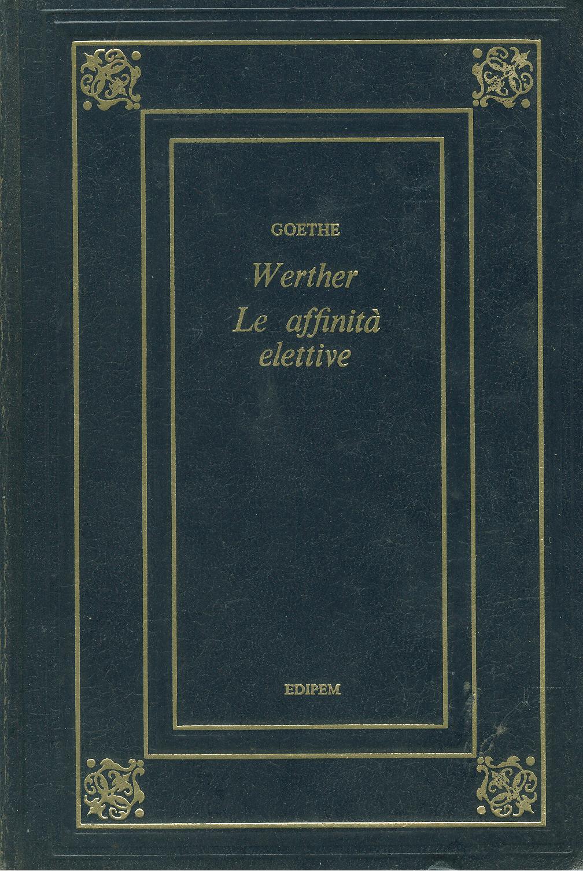 I dolori del giovane Werther - Le affinità elettive