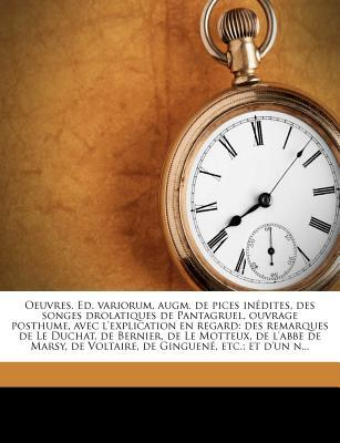 Oeuvres. Ed. Variorum, Augm. de Pices Inedites, Des Songes Drolatiques de Pantagruel, Ouvrage Posthume, Avec L'Explication En Regard