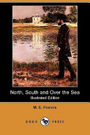 North, South and Over the Sea (Illustrated Edition) (Dodo Press)