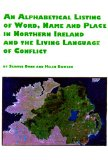 An alphabetical listing of word, name, and place in Northern Ireland and the living language of conflict