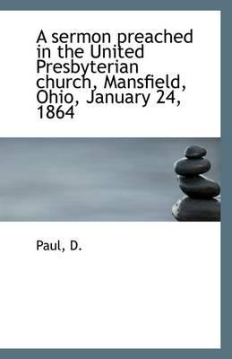 A Sermon Preached in the United Presbyterian Church, Mansfield, Ohio, January 24, 1864