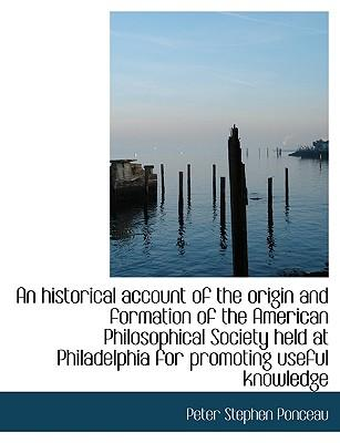 An historical account of the origin and formation of the American Philosophical Society held at Philadelphia for promoting useful knowledge