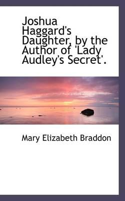 Joshua Haggard's Daughter, by the Author of 'Lady Audley's Secret'