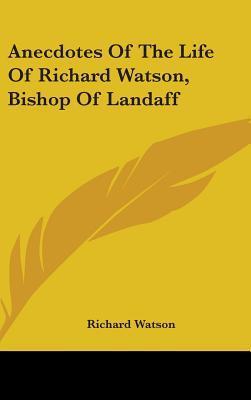 Anecdotes of the Life of Richard Watson, Bishop of Landaff