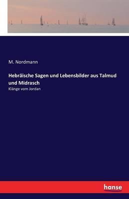 Hebräische Sagen und Lebensbilder aus Talmud und Midrasch