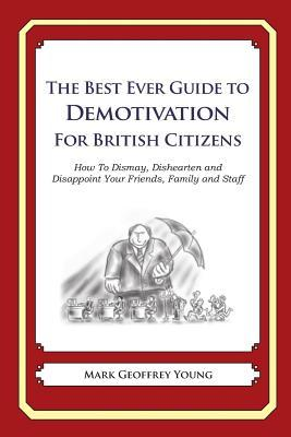 The Best Ever Guide to Demotivation for British Citizens