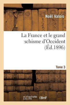 La France et le Grand Schisme d'Occident. T. 3