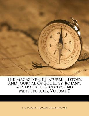 The Magazine of Natural History, and Journal of Zoology, Botany, Mineralogy, Geology, and Meteorology, Volume 7
