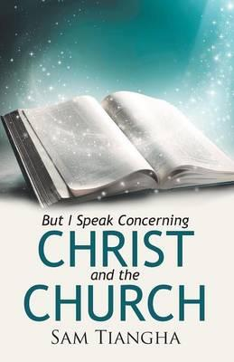 But I Speak Concerning Christ and the Church