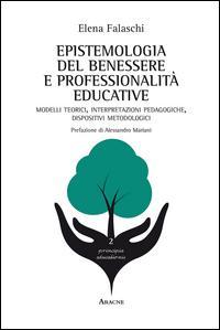 Epistemologia del benessere e professionalità educative. Modelli teorici, interpretazioni pedagogiche, dispositivi metodologici