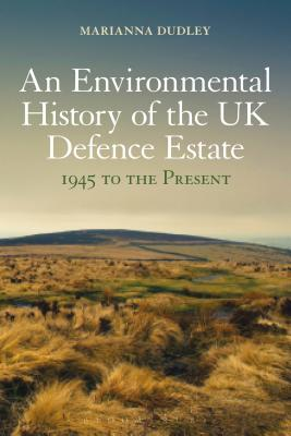 An Environmental History of the Uk Defence Estate, 1945 to the Present
