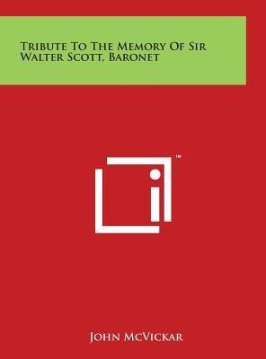 Tribute To The Memory Of Sir Walter Scott, Baronet