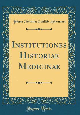 Institutiones Historiae Medicinae (Classic Reprint)