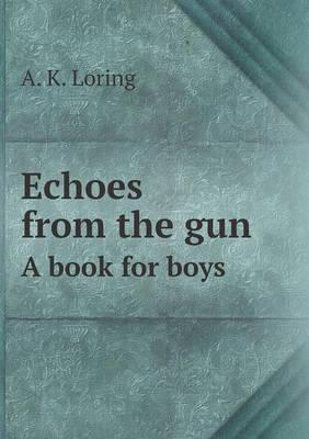 Echoes from the Gun a Book for Boys