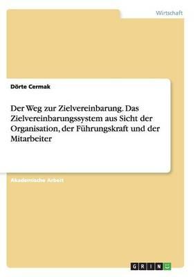 Der Weg zur Zielvereinbarung. Das Zielvereinbarungssystem aus Sicht der Organisation, der Führungskraft und der Mitarbeiter