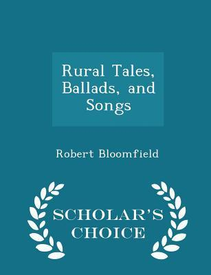 Rural Tales, Ballads, and Songs - Scholar's Choice Edition