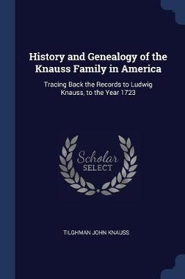 History and Genealogy of the Knauss Family in America