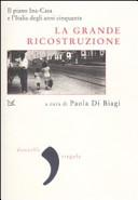 La grande ricostruzione. Il piano Ina-Casa e l'Italia degli anni Cinquanta