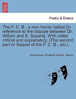 The F. C. B., a non-heroic ballad [in reference to the dispute between Dr. Willain and E. Sayers]. With notes critical and explanatory. (The second part or Sequel of the F. C. B., etc.)