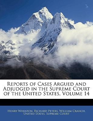 Reports of Cases Argued and Adjudged in the Supreme Court of the United States, Volume 14