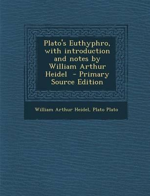 Plato's Euthyphro, with Introduction and Notes by William Arthur Heidel