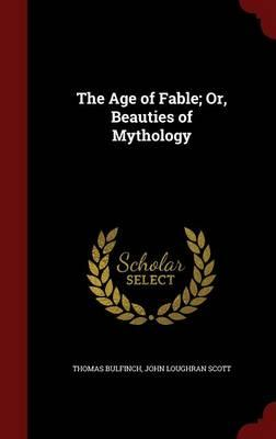 The Age of Fable; Or, Beauties of Mythology