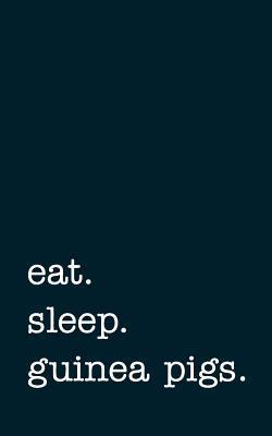 eat. sleep. guinea pigs. - Lined Notebook