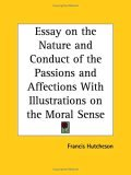 Essay on the Nature and Conduct of the Passions and Affections with Illustrations on the Moral Sense