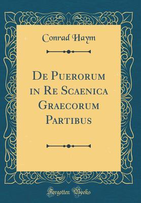 De Puerorum in Re Scaenica Graecorum Partibus (Classic Reprint)