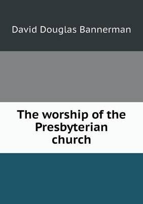 The Worship of the Presbyterian Church