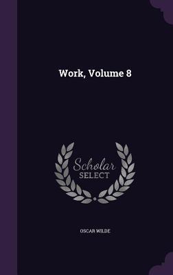 Work, Volume 8