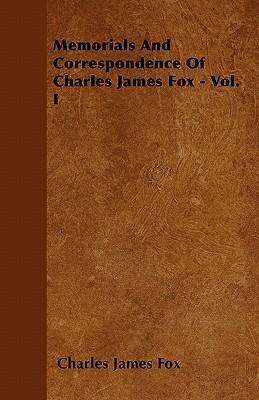 Memorials And Correspondence Of Charles James Fox - Vol. I