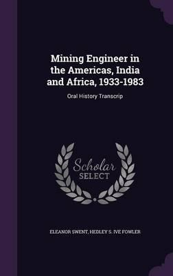 Mining Engineer in the Americas, India and Africa, 1933-1983