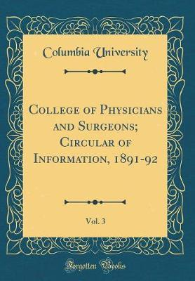 College of Physicians and Surgeons; Circular of Information, 1891-92, Vol. 3 (Classic Reprint)